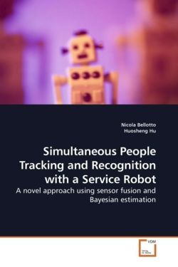 Simultaneous People Tracking and Recognition with a      Service Robot - Bellotto, Nicola