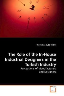 The Role of the In-House Industrial Designers in the Turkish Industry