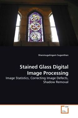 Stained Glass Digital Image Processing: Image Statistics, Correcting Image Defects, Shadow Removal