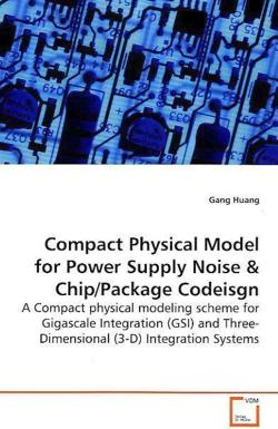 Compact Physical Model for Power Supply Noise: A Compact physical modeling scheme for Gigascale Integration (GSI) and Three-Dimensional (3-D) Integration Systems