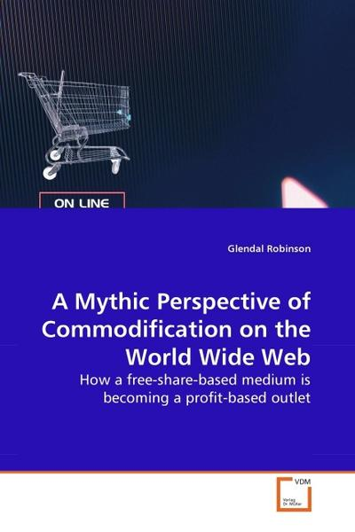 A Mythic Perspective of Commodification on the World Wide Web - Glendal Robinson