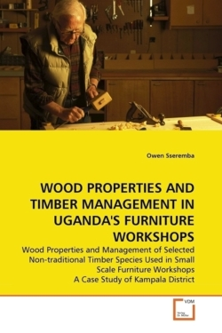 WOOD PROPERTIES AND TIMBER MANAGEMENT IN UGANDA'S FURNITURE WORKSHOPS - Sseremba, Owen