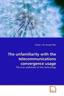 The unfamiliarity with the telecommunications convergence usage - Arruda Filho, Emílio J. M.