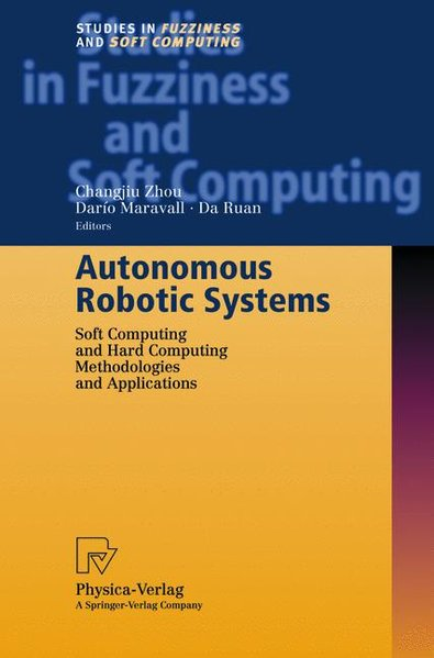 Autonomous Robotic Systems: Soft Computing and Hard Computing Methodologies and Applications. - Zhou, C. et al