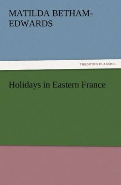 Holidays in Eastern France - Betham-Edwards, Matilda