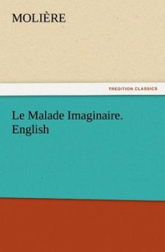 Le Malade Imaginaire. English (TREDITION CLASSICS)