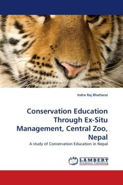 Conservation Education Through Ex-Situ Management, Central Zoo, Nepal - Bhattarai, Indra Raj