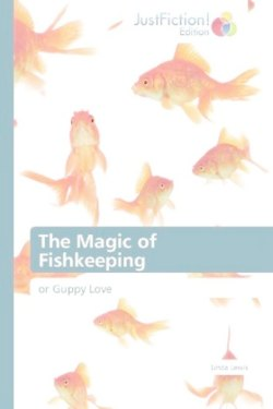 The Magic of Fishkeeping - Lewis, Linda