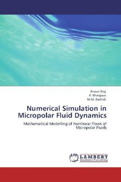 Numerical Simulation in Micropolar Fluid Dynamics: Mathematical Modelling of Nonlinear Flows of Micropolar Fluids