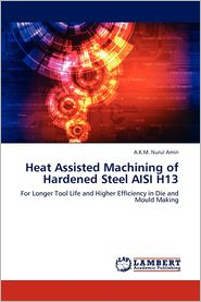 Heat Assisted Machining of Hardened Steel AISI H13