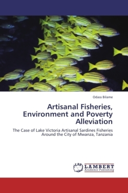 Artisanal Fisheries, Environment and Poverty Alleviation: The Case of Lake Victoria Artisanal Sardines Fisheries Around the City of Mwanza, Tanzania