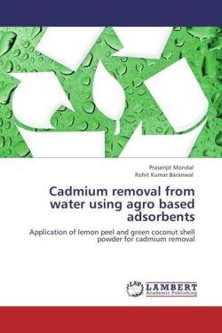 Cadmium removal from water using agro based adsorbents - Mondal, Prasenjit / Baranwal, Rohit Kumar