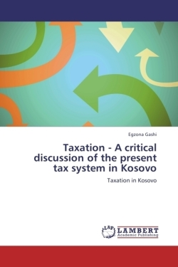Taxation - A critical discussion of the present tax system in Kosovo - Gashi, Egzona