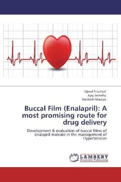 Buccal Film (Enalapril): A most promising route for drug delivery - Nautiyal, Ujjwal / Semalty, Ajay / Maurya, Harikesh