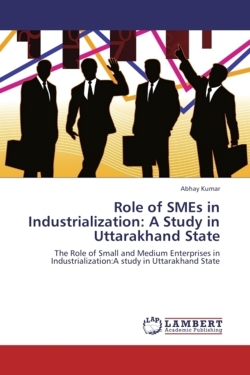 Role of SMEs in Industrialization: A Study in Uttarakhand State - Kumar, Abhay