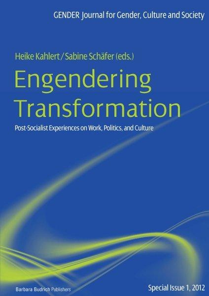 Engendering Transformation: Post-socialist Experiences on Work, Politics, and Culture: 1 - Heike, Kahlert (ed.) and Schäfer (ed.) Sabine