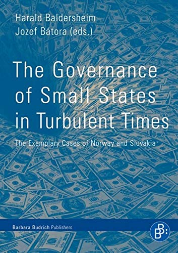 The Governance of Small States in Turbulent Times The Exemplary Cases of Norway and Slovakia - Baldersheim, Harald [Hrsg.]