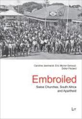 Embroiled : Swiss Churches, South Africa and Apartheid - Caroline Jeannerat