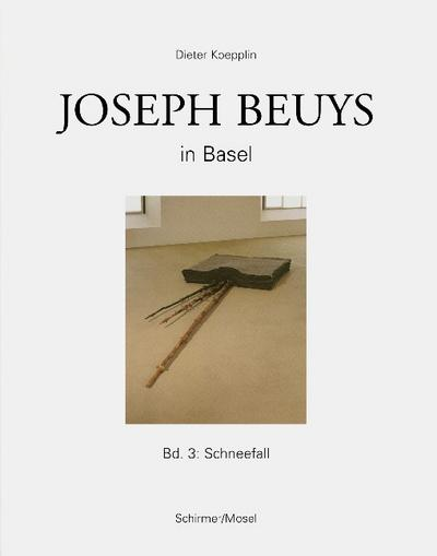 Joseph Beuys in Basel - Bd.3: Schneefall - Joseph Beuys