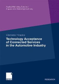 Technology Acceptance of Connected Services in the Automotive Industry (Applied Marketing Science/Angewandte Marketingforschung) - Hiraoka, Clemens