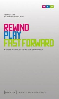 Rewind, Play, Fast Forward: The Past, Present and Future of the Music Video (Cultural and Media Studies)