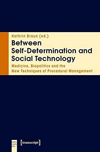 Between self-determination and social technology. Medicine, biopolitics and the new techniques of procedural management. Body Cultures. - Braun, Kathrin (ed)