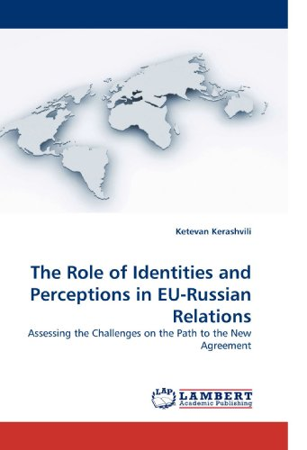 The Role of Identities and Perceptions in EU-Russian Relations: Assessing the Challenges on the Path to the New Agreement - Kerashvili, Ketevan