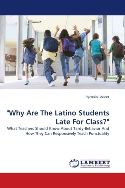 """Why Are The Latino Students Late For Class?"": What Teachers Should Know About Tardy-Behavior And How They Can Responsively Teach Punctuality"
