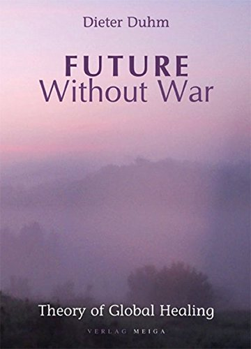 Future Without War. Theory of Global Healing - Dieter Duhm