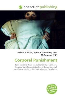 Corporal Punishment: Pain, Sentence (law), Judicial corporal punishment,  Corporal punishment in the home, School corporal  punishment, Birching, Domestic violence, Flagellation