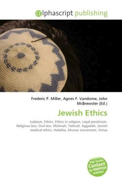 Jewish Ethics: Judaism, Ethics, Ethics in religion, Legal positivism, Religious law, Oral law, Mishnah, Talmud, Aggadah, Jewish medical ethics, Halakha, Mussar movement, Virtue