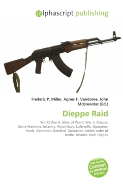 Dieppe Raid: World War II, Allies of World War II, Dieppe, Seine-Maritime, Infantry, Royal Navy, Luftwaffe, Operation Torch, Operation Overlord, ... order of battle, Atlantic Wall, Dieppe