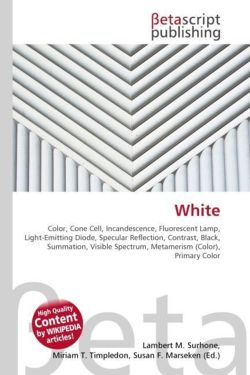 White: Color, Cone Cell, Incandescence, Fluorescent Lamp, Light-Emitting Diode, Specular Reflection, Contrast, Black, Summation, Visible Spectrum, Metamerism (Color), Primary Color