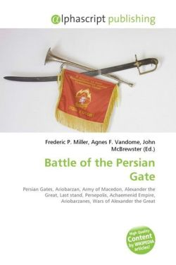 Battle of the Persian Gate: Persian Gates, Ariobarzan, Army of Macedon, Alexander the Great, Last stand, Persepolis, Achaemenid Empire, Ariobarzanes, Wars of Alexander the Great