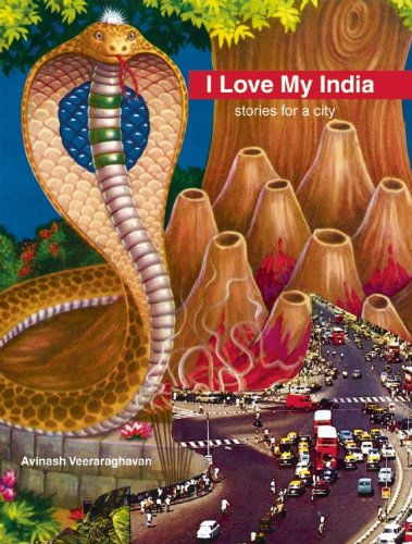 I Love My India: stories for a city - Avinash Veeraraghavan