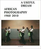 African photography 1960-2010 : A useful dream