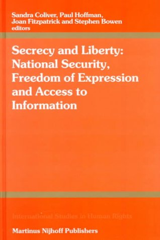 Secrecy and Liberty:National Security, Freedom of Expression and Access to Information (International Studies in Human Rights) - Sandra Coliver