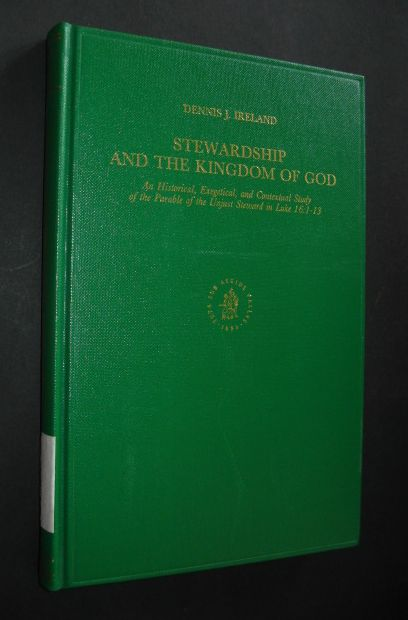 Stewardship and the Kingdom of God. An Historical, Exegetical, and Contextual Study of the Parable of the Unjust Steward in Luke 16:1-13, by Dennis J. Ireland (Supplements to Novum Testamentum, Editorial Board: C. K. Barrett, P. Borgen, J. K. Elliott, H.  - Ireland, Dennis J