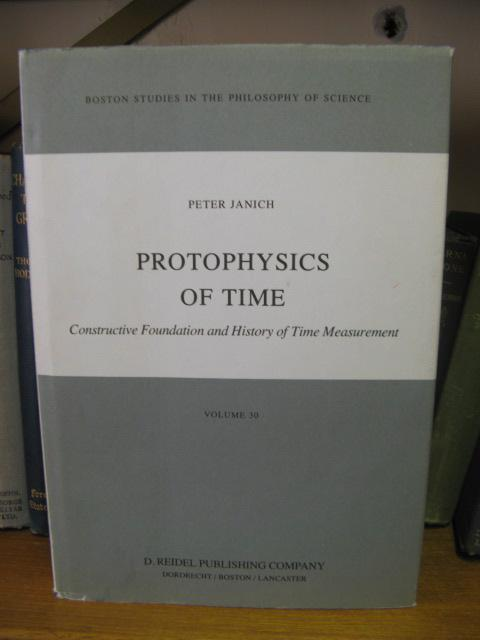 Boston Studies in the Philosophy of Science: Volume 30: Protophysics of Time: Constructive Foundation and the History of Time Measurement - Janich, Peter