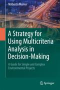 A Strategy for Using Multicriteria Analysis in Decision-Making: A Guide for Simple and Complex Environmental Projects