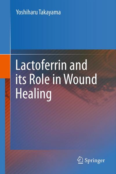 Lactoferrin and its Role in Wound Healing - Yoshiharu Takayama