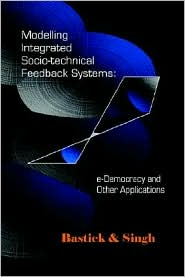 Modelling Integrated Socio-Technical Feedback Systems: E-Democracy and Other Applications