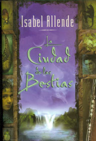 La ciudad de las bestias (City of the Beasts) - Isabel Allende