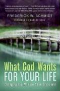 What God Wants for Your Life: Changing the Way We Seek God's Will