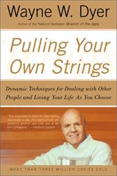 Pulling Your Own Strings: Dynamic Techniques for Dealing with Other People and Living Your Life as You Choose - Dyer, Wayne W. / Dyer