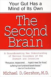 The Second Brain: The Scientific Basis of Gut Instinct & a Groundbreaking New Understanding of Nervous Disorders of the Stomach & - Gershon, Michael D.