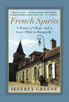 French Spirits: A House, a Village, and a Love Affair in Burgundy - Greene, Jeffrey