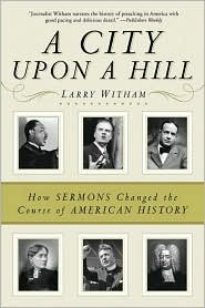 City upon a Hill: How the Sermon Changed the Course of American History - Larry Witham