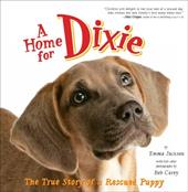 A Home for Dixie: The True Story of a Rescued Puppy - Jackson, Emma / Carey, Bob