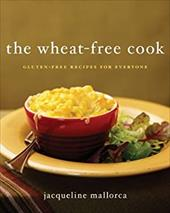 The Wheat-Free Cook: Gluten-Free Recipes for Everyone - Mallorca, Jacqueline